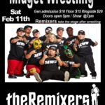 Saturday February 11th-MIDGET WRESTLING W/The Remixers-$10 General admission,$15 Floor-Doors open 5pm-Showtime 7pm